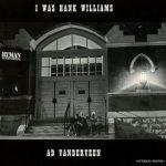 Ad Vanderveen - I was Hank Williams